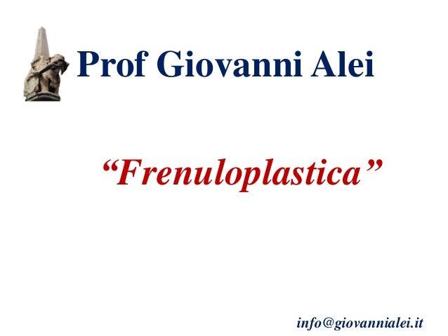 "Prof Giovanni Alei ""Frenuloplastica"" info@giovannialei.it"