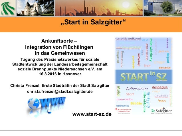 """""""Start in Salzgitter"""" Ankunftsorte – Integration von Flüchtlingen in das Gemeinwesen Tagung des Praxisnetzwerkes für sozia..."""