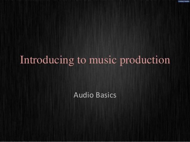 Introducing to music production           Audio Basics