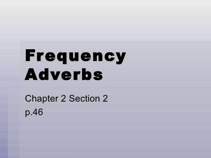 Frequency Adverbs Chapter 2 Section 2 p.46