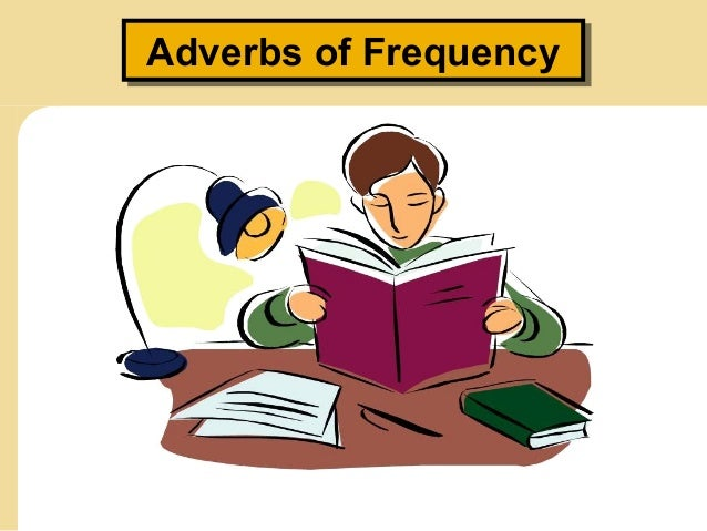Adverbs of Frequency Adverbs of Frequency