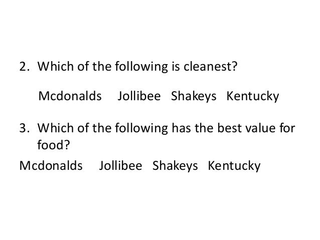 2. Which of the following is cleanest? 3. Which of the following has the best value for food? Mcdonalds Jollibee Shakeys K...