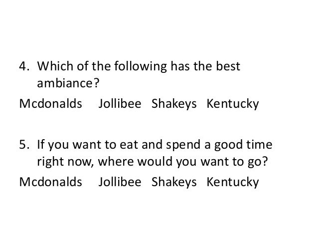 4. Which of the following has the best ambiance? Mcdonalds Jollibee Shakeys Kentucky 5. If you want to eat and spend a goo...