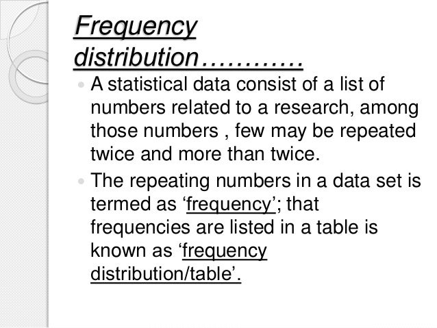 Frequency distribution…………  A statistical data consist of a list of numbers related to a research, among those numbers , ...