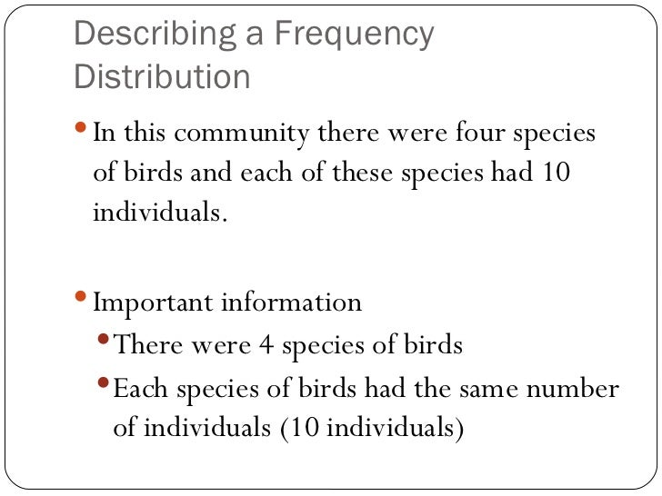 Describing a Frequency Distribution <ul><li>In this community there were four species of birds and each of these species h...