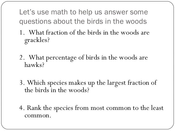 Let's use math to help us answer some questions about the birds in the woods <ul><li>1.  What fraction of the birds in the...
