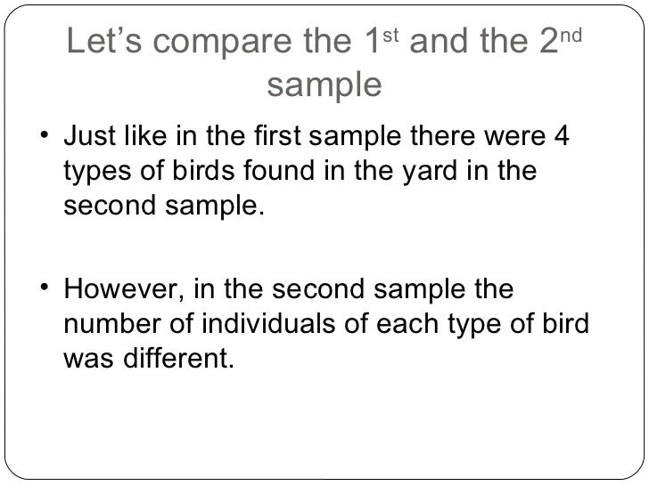 Let's compare the 1 st  and the 2 nd  sample <ul><li>Just like in the first sample there were 4 types of birds found in th...