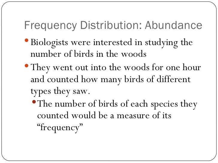 Frequency Distribution: Abundance <ul><li>Biologists were interested in studying the number of birds in the woods </li></u...