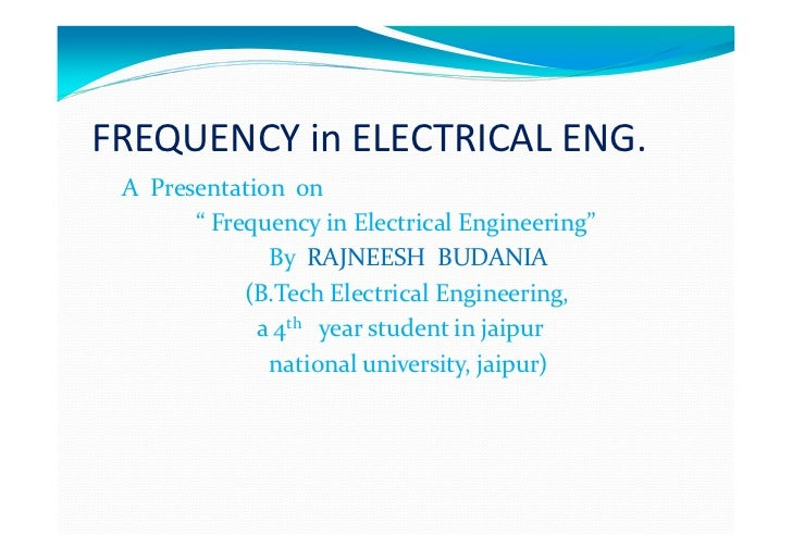 "FREQUENCY in ELECTRICAL ENG. A Presentation on       "" Frequency in Electrical Engineering""              By RAJNEESH BUDAN..."