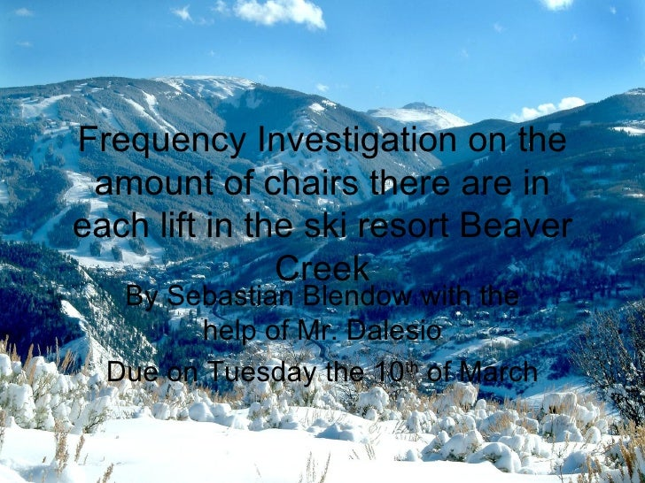Frequency Investigation on the amount of chairs there are in each lift in the ski resort Beaver Creek By Sebastian Blendow...
