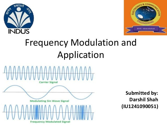 Frequency Modulation and  Application  Submitted by:  Darshil Shah  (IU1241090051)