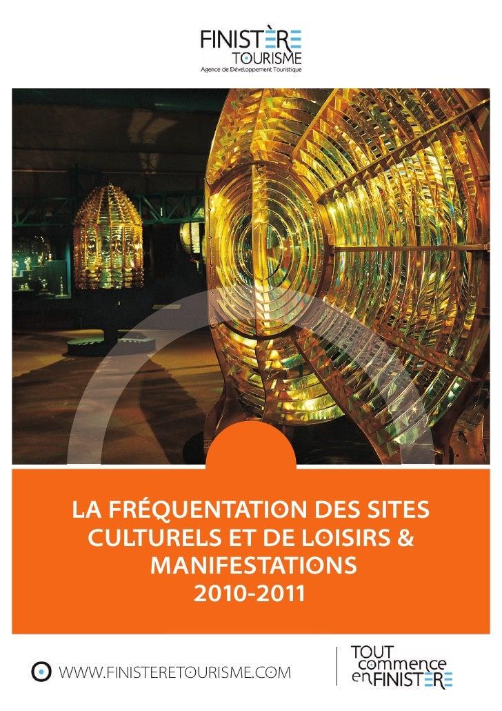 LA FRÉQUENTATION DES SITES  CULTURELS ET DE LOISIRS &       MANIFESTATIONS         2010-2011WWW.FINISTERETOURISME.COM