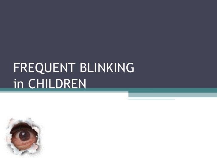 FREQUENT BLINKINGin CHILDREN