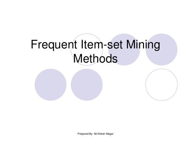 Frequent Item-set MiningMethodsPrepared By- Mr.Nilesh Magar