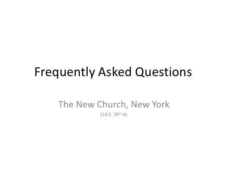 Frequently Asked Questions<br />The New Church, New York<br />114 E. 35th St.<br />