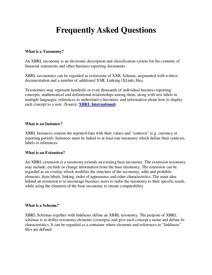 Frequently Asked QuestionsWhat is a Taxonomy?An XBRL taxonomy is an electronic description and classification system for t...