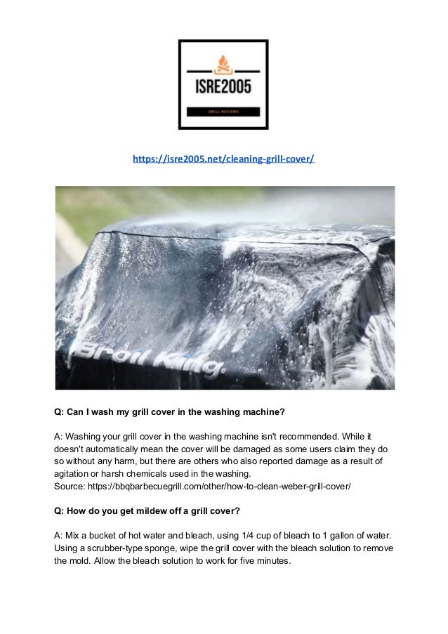 https://isre2005.net/cleaning-grill-cover/ Q: Can I wash my grill cover in the washing machine? A: Washing your grill cove...