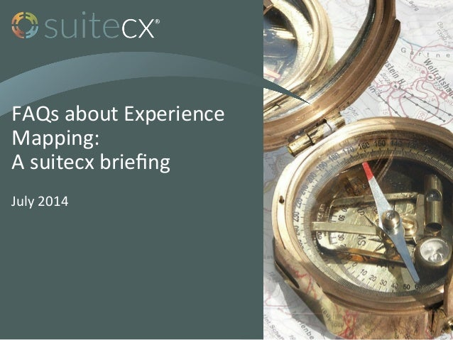 FAQs	   about	   Experience	    Mapping:	    A	   suitecx	   briefing	    July	   2014