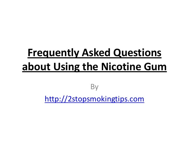 Frequently Asked Questionsabout Using the Nicotine Gum                 By    http://2stopsmokingtips.com