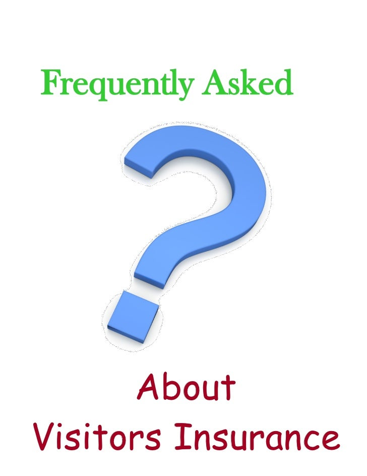 Frequently Asked      AboutVisitors Insurance