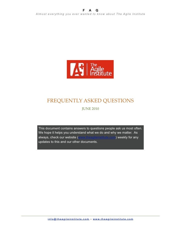 F       A       Q Almost everything you ever wanted to know about The Agile Institute           FREQUENTLY ASKED QUESTIONS...