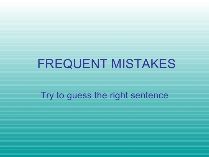 FREQUENT MISTAKES Try to guess the right sentence