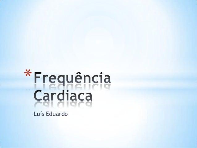 *    Luís Eduardo
