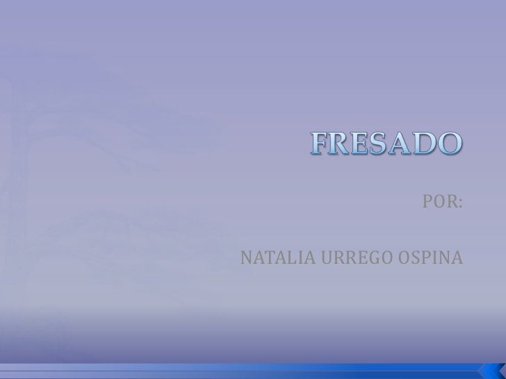 FRESADO<br />POR:<br />NATALIA URREGO OSPINA<br />