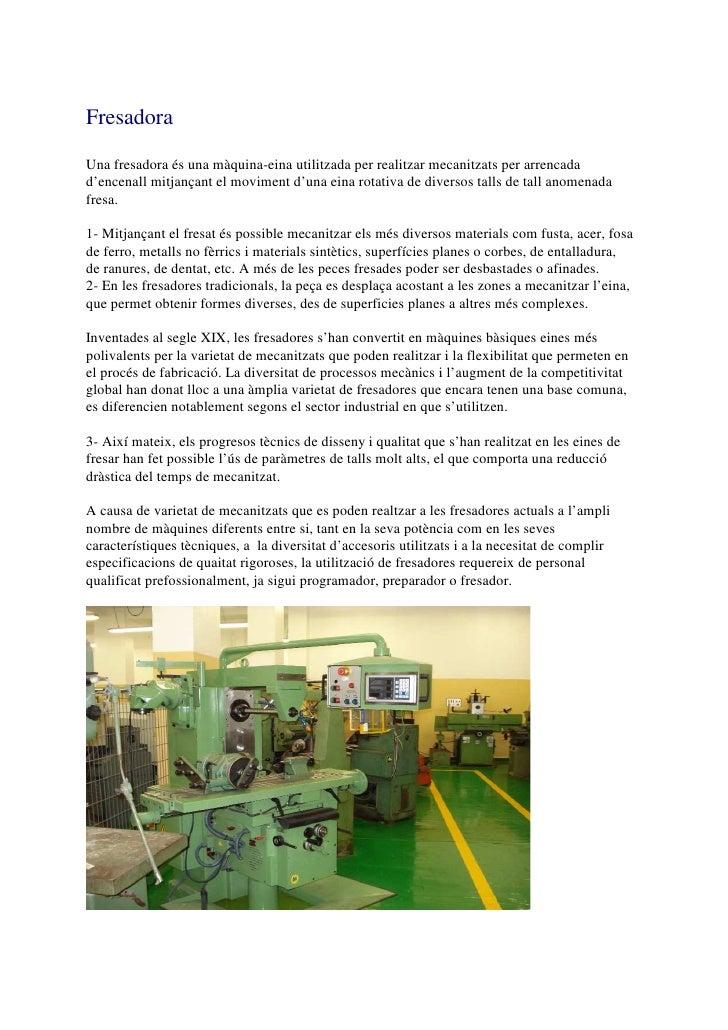 FresadoraUna fresadora és una màquina-eina utilitzada per realitzar mecanitzats per arrencadad'encenall mitjançant el movi...