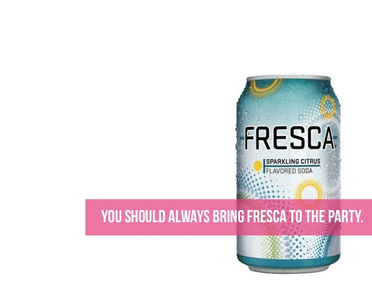 you should always bring fresca to the party.