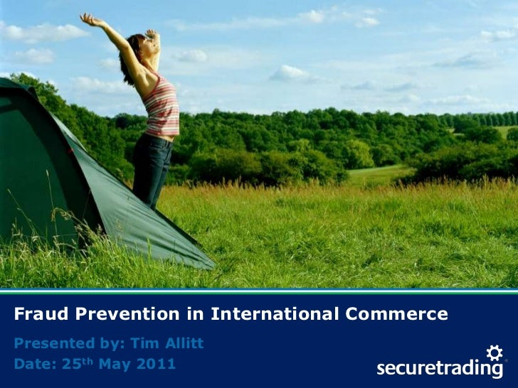 Fraud Prevention in International Commerce<br />Presented by: Tim Allitt<br />Date: 25th May 2011<br />