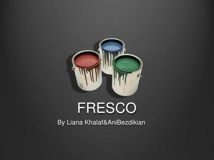 FRESCO<br />By Liana Khalaf & AniBezdikian<br />