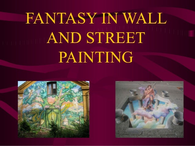 FANTASY IN WALL AND STREET PAINTING