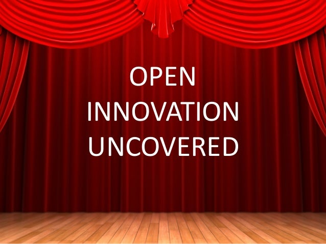 OPEN INNOVATION UNCOVERED