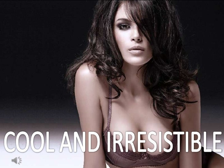 COOL AND IRRESISTIBLE<br />