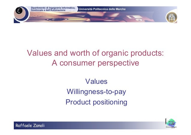 Raffaele Zanoli Values and worth of organic products: A consumer perspective Values Willingness-to-pay Product positioning