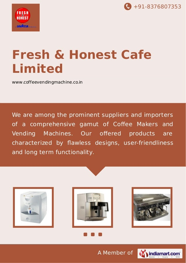 +91-8376807353 A Member of Fresh & Honest Cafe Limited www.coffeevendingmachine.co.in We are among the prominent suppliers...