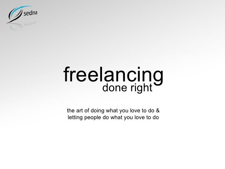 freelancing done right the art of doing what you love to do & letting people do what you love to do