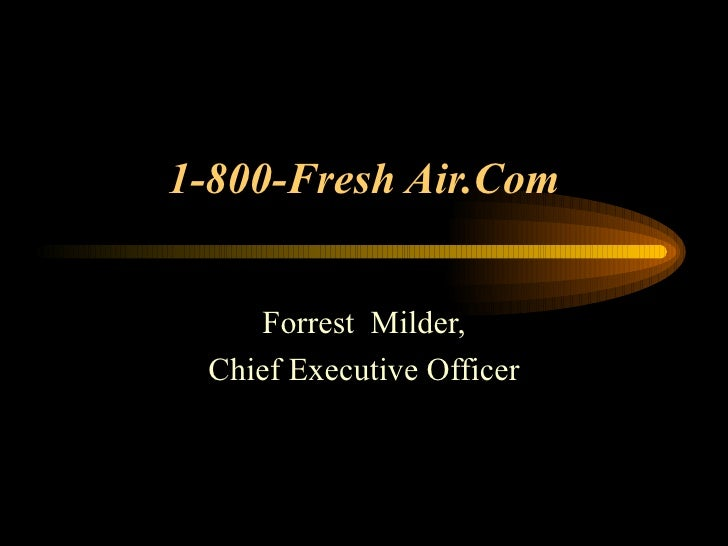 1-800-Fresh Air.Com    Forrest Milder, Chief Executive Officer