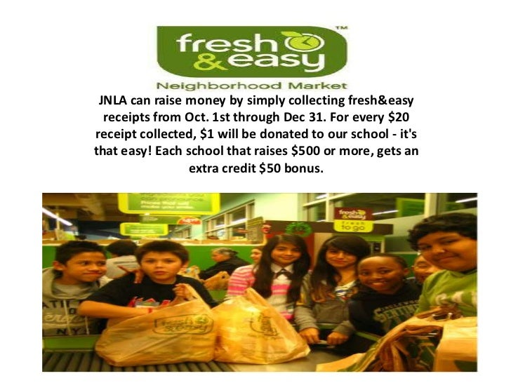 JNLA can raise money by simply collecting fresh&easy  receipts from Oct. 1st through Dec 31. For every $20receipt collecte...