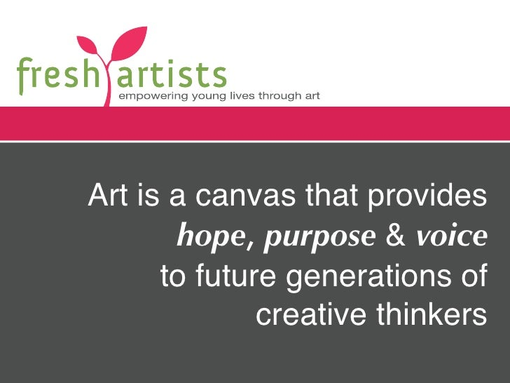Art is a canvas that provides        hope, purpose & voice       to future generations of               creative thinkers