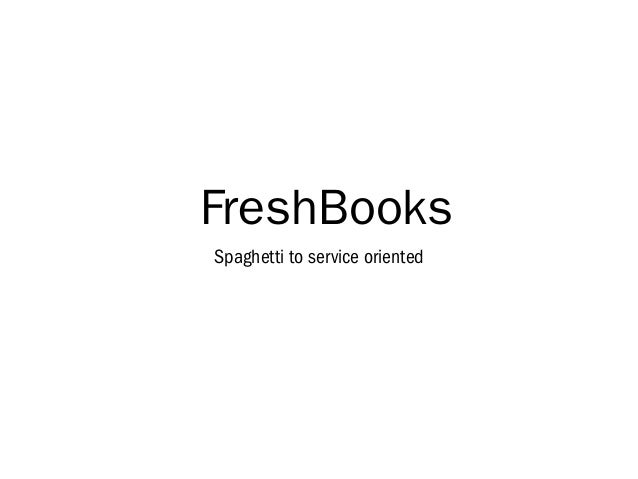 FreshBooks Spaghetti to service oriented