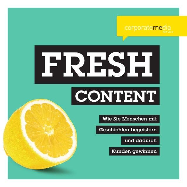 FRESH  CONTENT  Wie Sie Menschen mit  Geschichten begeistern  und dadurch  Kunden gewinnen