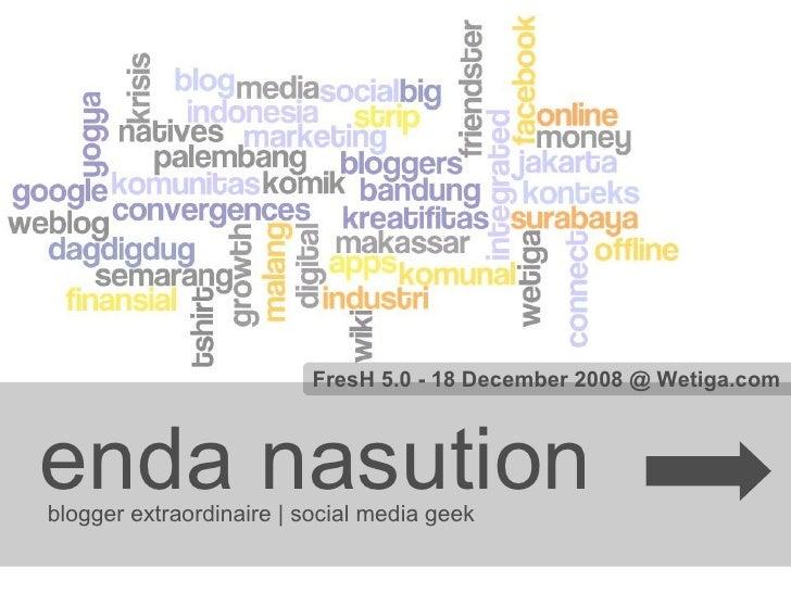 enda nasutionblogger extraordinaire | social media geek FresH 5.0 - 18 December 2008 @ Wetiga.com