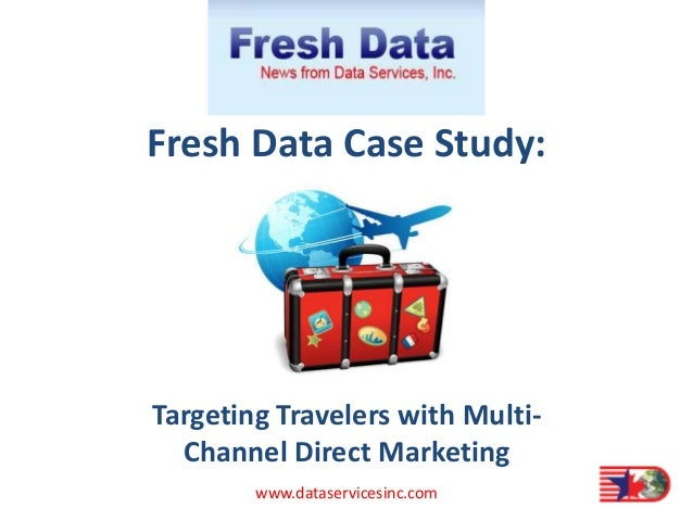 Fresh Data Case Study: Targeting Travelers with Multi- Channel Direct Marketing www.dataservicesinc.com