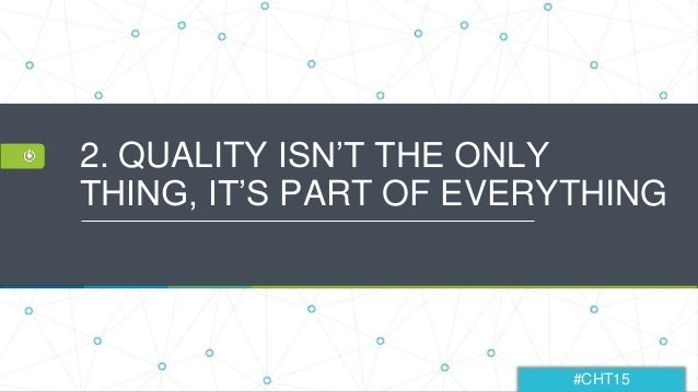 #CHT15 2. QUALITY ISN'T THE ONLY THING, IT'S PART OF EVERYTHING