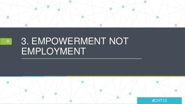 #CHT15 3. EMPOWERMENT NOT EMPLOYMENT