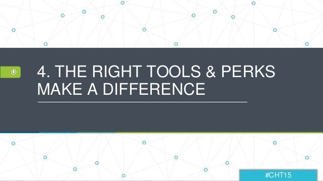 #CHT15 4. THE RIGHT TOOLS & PERKS MAKE A DIFFERENCE