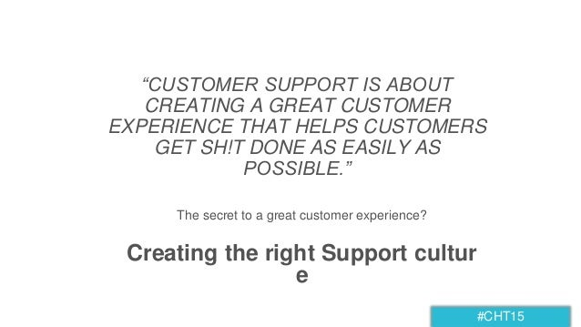 """#CHT15 """"CUSTOMER SUPPORT IS ABOUT CREATING A GREAT CUSTOMER EXPERIENCE THAT HELPS CUSTOMERS GET SH!T DONE AS EASILY AS POS..."""