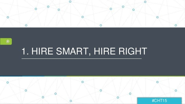 #CHT15 1. HIRE SMART, HIRE RIGHT